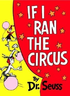 If I Ran the Circus - AU Juvenile - PZ8.3 .G276 Id - Check for availability @ http://library.ashland.edu/search/c?SEARCH=pz8.3.g276+Id