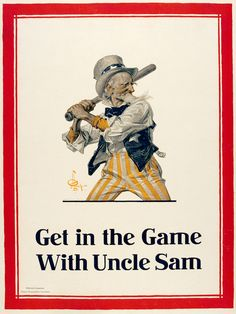 "Happy IndePINdence Day to all the followers of my board, ""Artist: J. C. Leyendecker."" The above is ""Get in the Game with Uncle Sam, a World War I recruitment poster by incomparable Joseph Christian Leyendecker. Best Wishes for a Happy and Safe July 4, 2013."