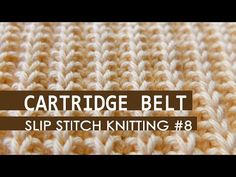 Slip Stitch Knitting #8: Cartridge Belt Rib Pattern