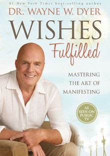 "Read an excerpt from ""Wishes Fulfilled"" by Wayne Dyer."