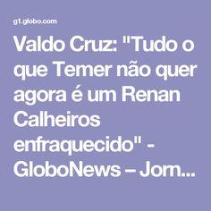 """Valdo Cruz: """"Tudo o que Temer não quer agora é um Renan Calheiros enfraquecido"""" - GloboNews – Jornal GloboNews - Catálogo de Vídeos"""