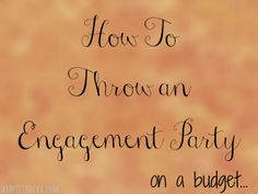 How to Throw an Engagement Party on a Budget.