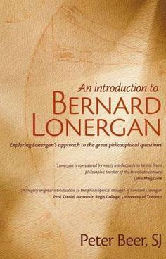 An Introduction to Bernard Lonergan Peter Beer  RRP ($A) 34.95 P/B Publisher: Sid Harta Publishers ISBN: 9781921642067