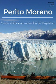 Glaciar Perito Moreno em El Calafate: Visitando a Patagônia Argentina