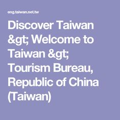 Discover Taiwan > Welcome to Taiwan >   Tourism Bureau, Republic of China (Taiwan)