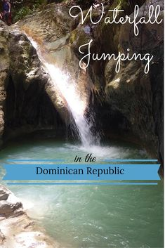 Looking for an adventure? Try waterfall jumping in the Dominican Republic!