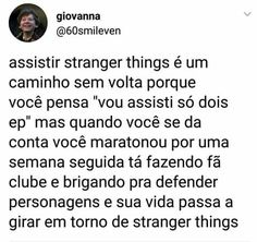 Stranger Things é um caminho sem volta. Sua vida... Ela passa á girar em torno de stranger things