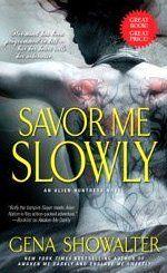 Savor Me Slowly (Alien Huntress Novels, Book 3) by Gena Showalter, http://www.amazon.com/dp/1439168806/ref=cm_sw_r_pi_dp_V-5Bqb0JCB6ZC