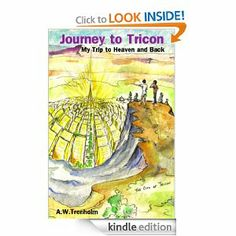 Journey to Tricon: My Trip to Heaven and Back by A.W. Trenholm. $5.00. Publisher: AudioInk Publishing (January 29, 2013). 179 pages