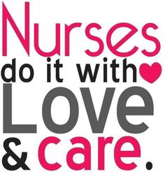 Nurses Do It With Love and Care