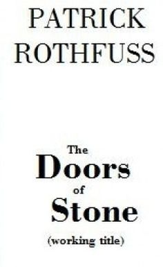 The Doors of Stone - Patrick Rothfuss, final book in the king killer chronicles.