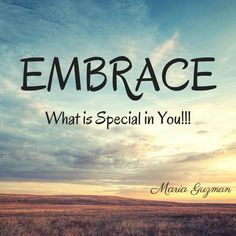 God bless,  Always remember to EMBRACE what is Special in You!!!   Many blessings and have a JOYFUL day!!!