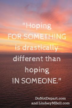 """""""Hoping for something is drastically different than hoping in someone."""" @DoNotDepart and @LindseyMBell"""