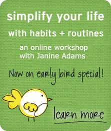 simplify your life with habits + routines online workshop  **early bird special ends 1/27/12!**