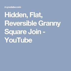 Hidden, Flat, Reversible Granny Square Join - YouTube