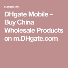 DHgate Mobile – Buy China Wholesale Products on m.DHgate.com