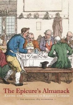The Epicure's Almanack: Eating and Drinking in Regency London (the original 1815 guidebook). By Ralph Rylance. Ed. by Janet Ing Freeman. British Library, Feb. 15, 2014. Reprint edition. 368 p. EA.