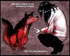lol myold bf when i didn't know alotabout creepypasta and his dog now I like toby or do i XD ( i screatly srill have a crush on jeff sorry cat)