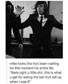 Vic and mike-pierce the veil,                    I know how mike feels...