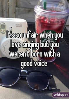 It's so unfair when you love singing but you weren't born with a good voice