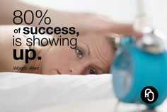 focusNjoy #12: 80% of success is showing up.