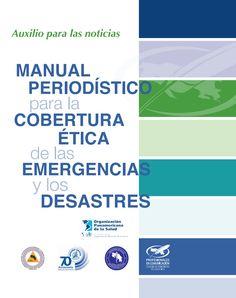 """DESCARGAR: Organización Panamericana de la Salud - """"Manual Periodístico para la Cobertura Ética de las Emergencias y los Desastres"""" (2013)."""