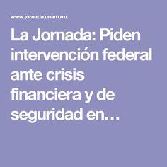 La Jornada: Piden intervención federal ante crisis financiera y de seguridad en…