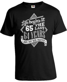 65th Birthday Shirt Gifts 65 Years Old Life Begins At The Last 64