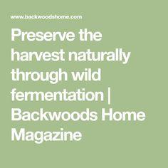 Preserve the harvest naturally through wild fermentation   Backwoods Home Magazine