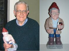 Images via JustSayGnome The Noam Chomsky Garden Gnome. That's right, I said it, the Noam Chomsky Garden Gnome.  Over at justsaygnome.net, you can buy, when they're available, two versions of 'Gnome Chomsky the Garden Noam.' Here's is how it's generally described: