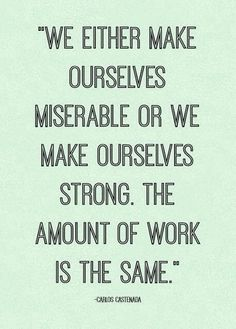 Be strong, its takes the same work