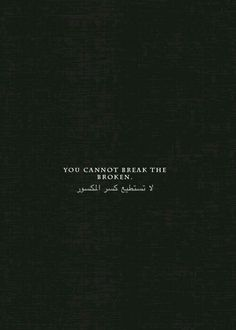 You cannot break the broken