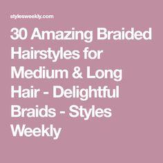 30 Amazing Braided Hairstyles for Medium & Long Hair - Delightful Braids - Styles Weekly