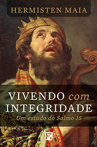 Vivendo com Integridade: um estudo no Salmo 15 :: Editora Fiel - Apoiando a Igreja de Deus