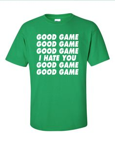 Good Game Good Game I Hate You Funny T-Shirt Tee Shirt by DickTees