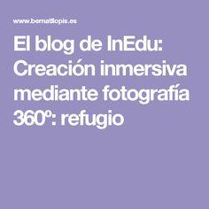 El blog de InEdu: Creación inmersiva mediante fotografía 360º: refugio
