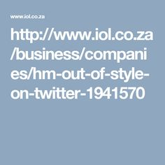 http://www.iol.co.za/business/companies/hm-out-of-style-on-twitter-1941570