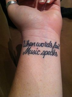 "My new tattoo...12.27.13 ""When words fail Music Speaks"""