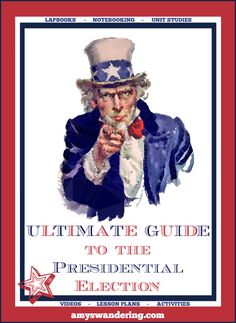 The Ultimate Guide to the Presidential Election - websites, lapbooks, notebooking, worksheets, videos, & more!