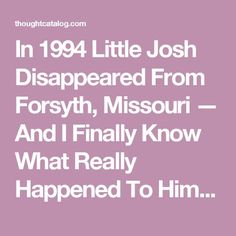 In 1994 Little Josh Disappeared From Forsyth, Missouri — And I Finally Know What Really Happened To Him | Thought Catalog