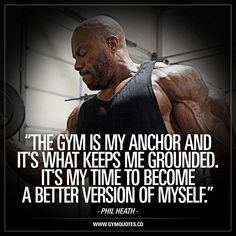 """""""The Gym is my anchor and it's what keeps me grounded. It's MY TIME to become a better version of myself."""" – Phil Heath. - Something most of us can relate to. Gotta love the gym! - www.gymquotes.co #philheath #mrolympia #gymquotes"""
