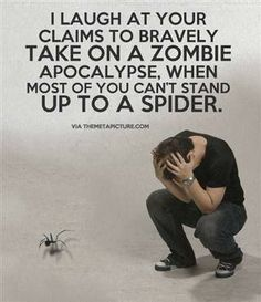 Zombies vs spiders..pretty sure I'm more afraid of spiders!