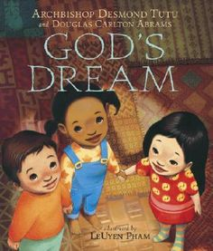 God's Dream  by Desmond Tutu, Douglas Carlton Abrams, illustrated by LeUyen Pham