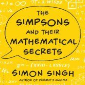 >imon Singh offers fascinating new insights into the celebrated television series The Simpsons: That the show drip-feeds morsels of number theory into the minds of its viewers - indeed, that there are so many mathematical references in the show, and in its sister program, Futurama, that they could form the basis of an entire university course.