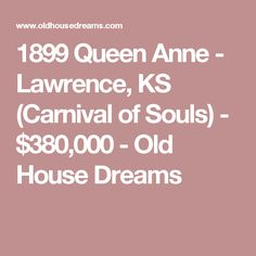 1899 Queen Anne - Lawrence, KS (Carnival of Souls) - $380,000 - Old House Dreams