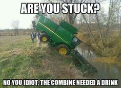 As a farmer's daughter this is even funnier. Although I'd like to know what knucklehead would get close enough to a creek with a half million dollar machine that they are able to topple into it... Oh, the humanity! And the stupidity.