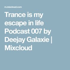 Trance is my escape in life Podcast 007 by Deejay Galaxie | Mixcloud