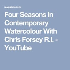 Four Seasons In Contemporary Watercolour  With Chris Forsey R.I. - YouTube