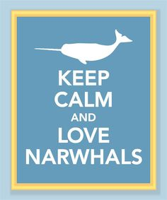 Keep Calm and Love Narwhals