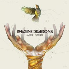 Imagine Dragons – Smoke + Mirrors (Deluxe Version) // probably the best thing that I've ever listened to